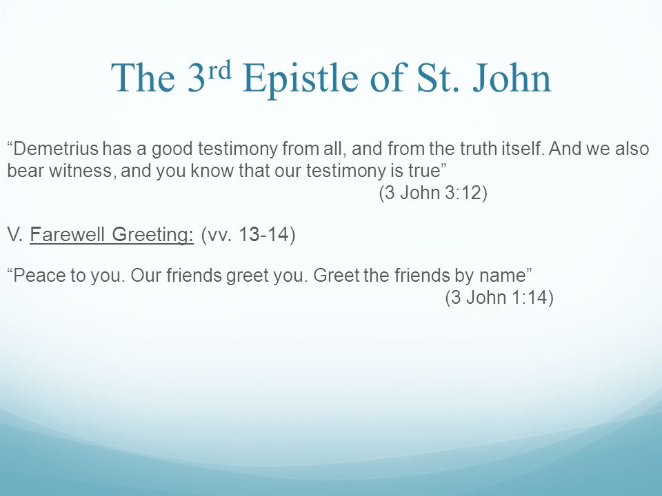 The 3 rd Epistle of St. John Demetrius has a good testimony from all, and from the truth itself.