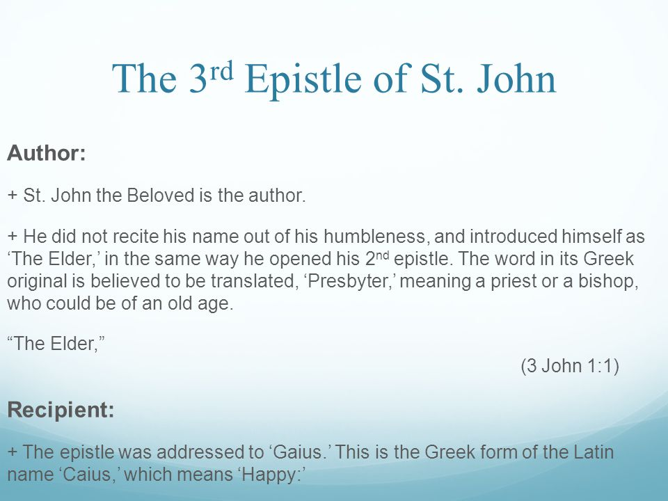 The 3 rd Epistle of St. John Author: + St. John the Beloved is the author.