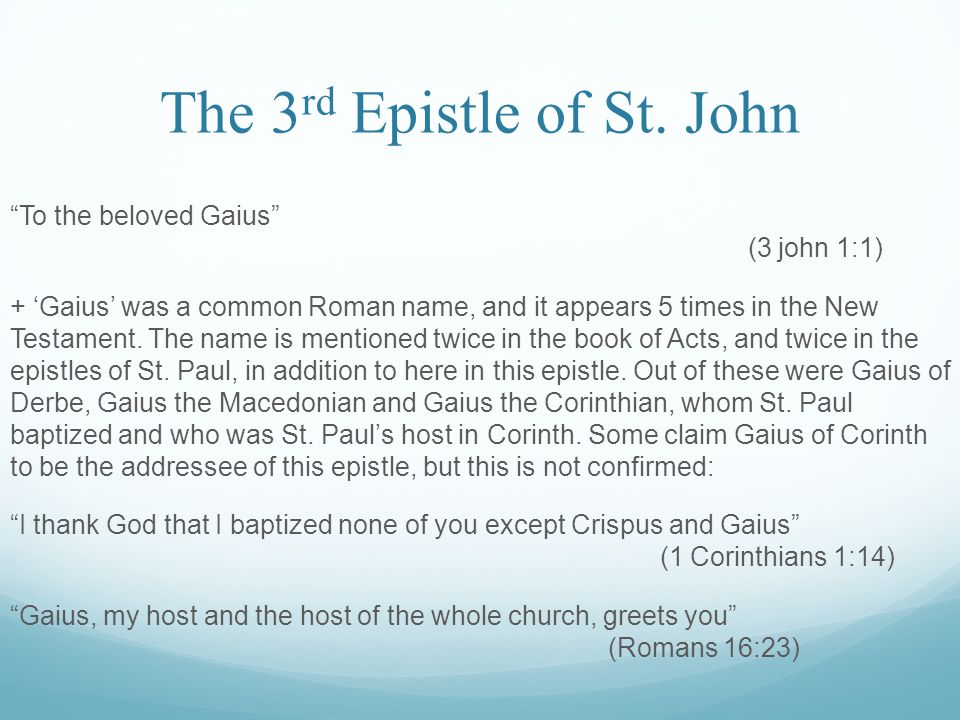 """The 3 rd Epistle of St. John """"To the beloved Gaius"""" (3 john 1:1) + 'Gaius' was a common Roman name, and it appears 5 times in the New Testament. The n"""