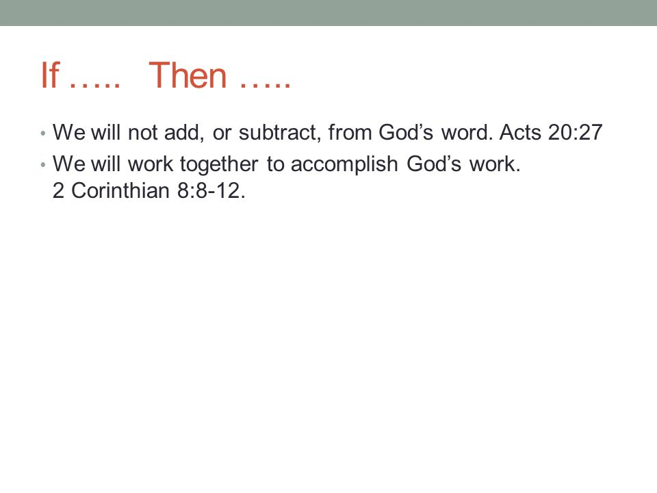 If ….. Then ….. We will not add, or subtract, from God's word.