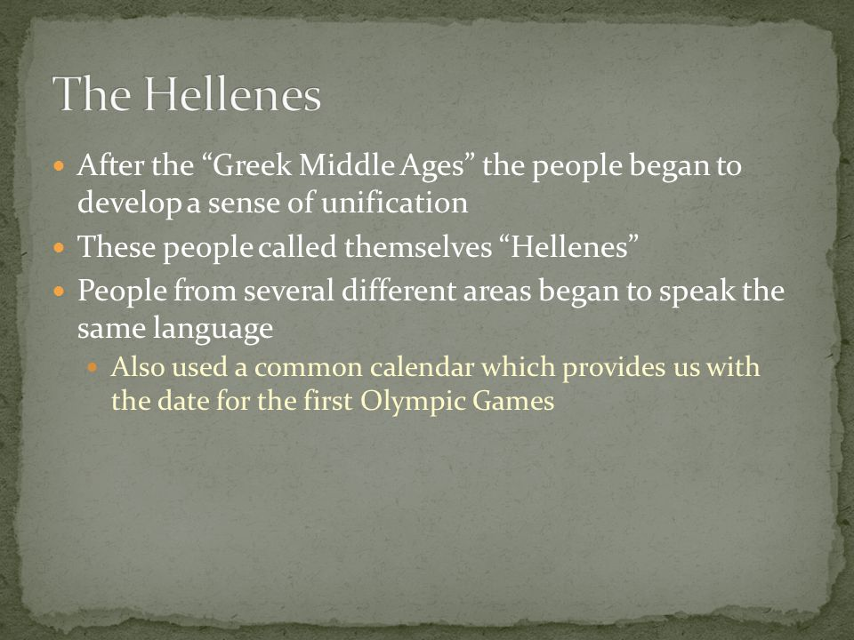 """After the """"Greek Middle Ages"""" the people began to develop a sense of unification These people called themselves """"Hellenes"""" People from several differe"""