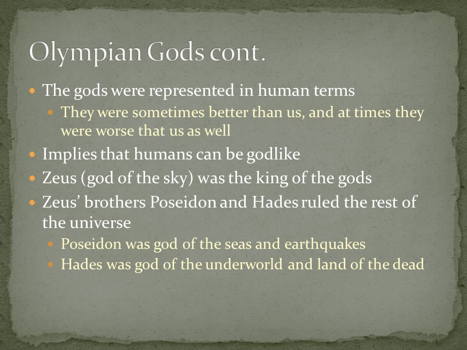 The gods were represented in human terms They were sometimes better than us, and at times they were worse that us as well Implies that humans can be g