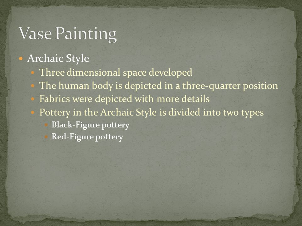 Archaic Style Three dimensional space developed The human body is depicted in a three-quarter position Fabrics were depicted with more details Pottery