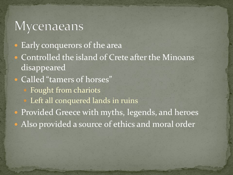 """Early conquerors of the area Controlled the island of Crete after the Minoans disappeared Called """"tamers of horses"""" Fought from chariots Left all conq"""
