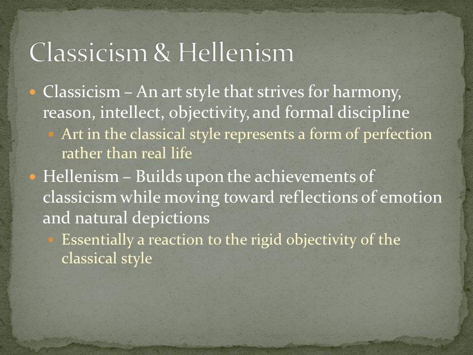 Classicism – An art style that strives for harmony, reason, intellect, objectivity, and formal discipline Art in the classical style represents a form