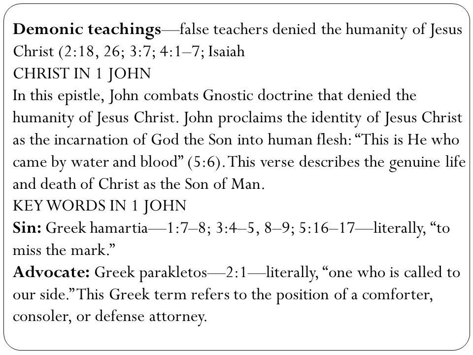 Demonic teachings—false teachers denied the humanity of Jesus Christ (2:18, 26; 3:7; 4:1–7; Isaiah CHRIST IN 1 JOHN In this epistle, John combats Gnos