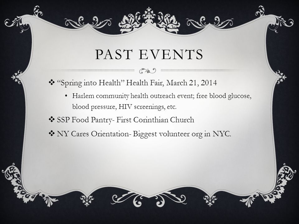 PAST EVENTS  Spring into Health Health Fair, March 21, 2014 Harlem community health outreach event; free blood glucose, blood pressure, HIV screenings, etc.