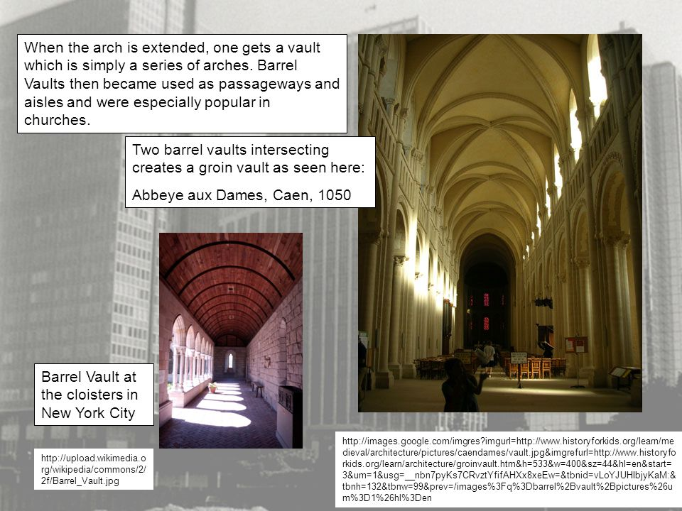 When the arch is extended, one gets a vault which is simply a series of arches. Barrel Vaults then became used as passageways and aisles and were espe