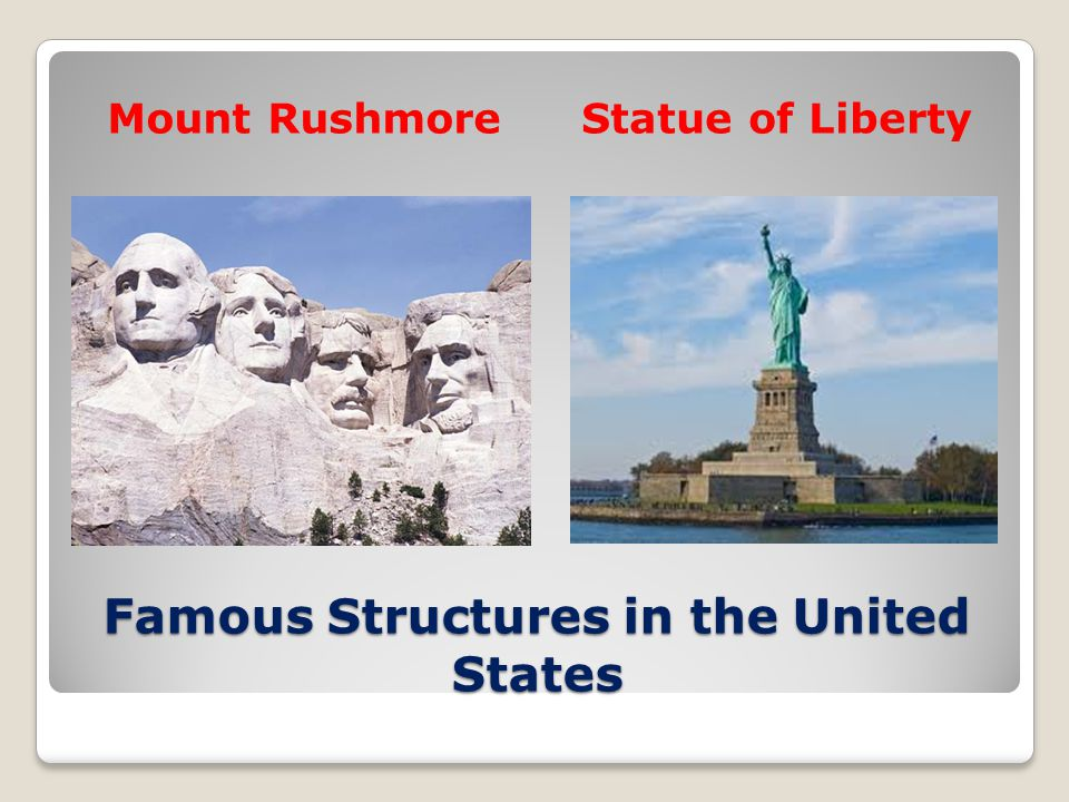 Famous Structures in the United States Mount RushmoreStatue of Liberty