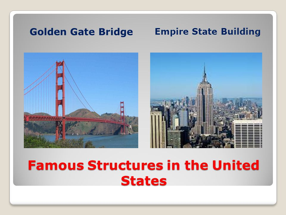 Famous Structures in the United States Golden Gate Bridge Empire State Building