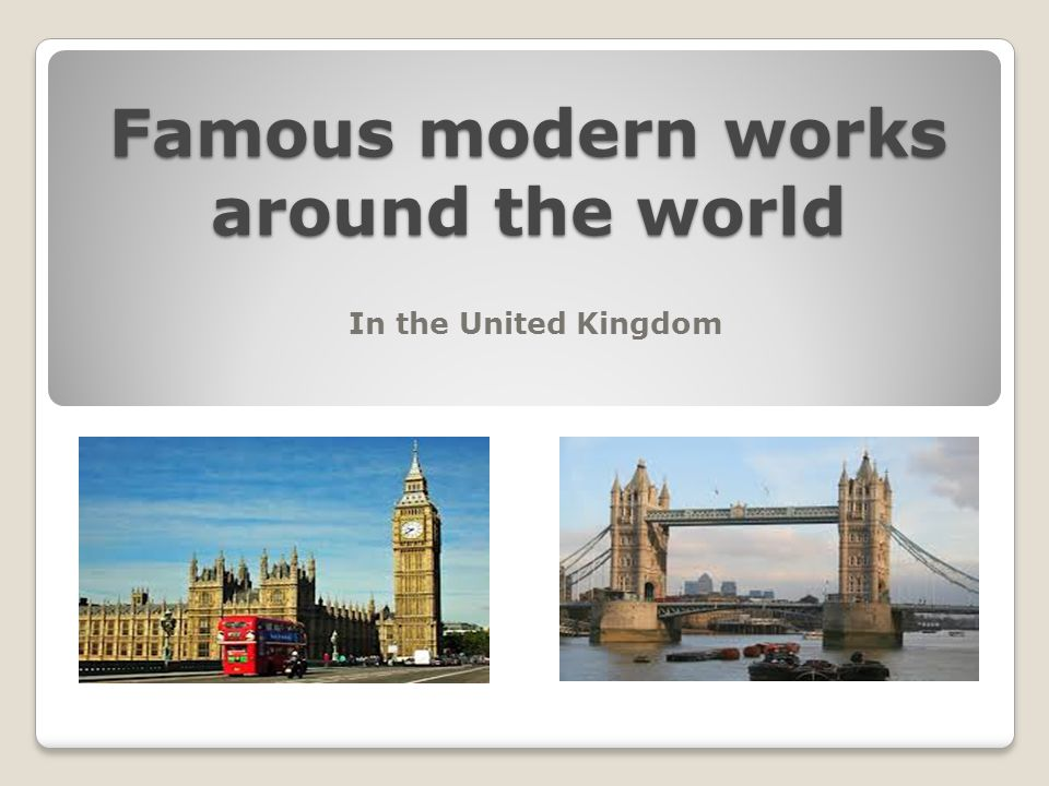 Famous modern works around the world In the United Kingdom