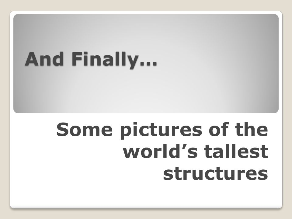 And Finally… Some pictures of the world's tallest structures