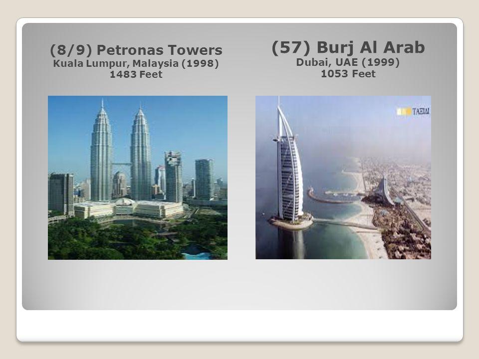 (8/9) Petronas Towers Kuala Lumpur, Malaysia (1998) 1483 Feet (57) Burj Al Arab Dubai, UAE (1999) 1053 Feet