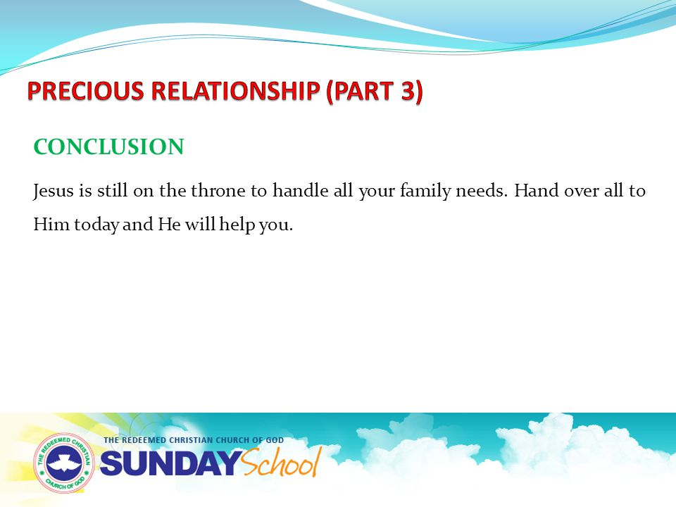 CONCLUSION Jesus is still on the throne to handle all your family needs.