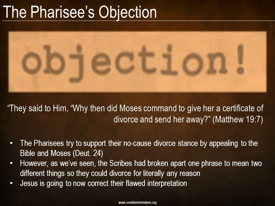 "The Pharisee's Objection www.confidentchristians.org ""They said to Him, ""Why then did Moses command to give her a certificate of divorce and send her"