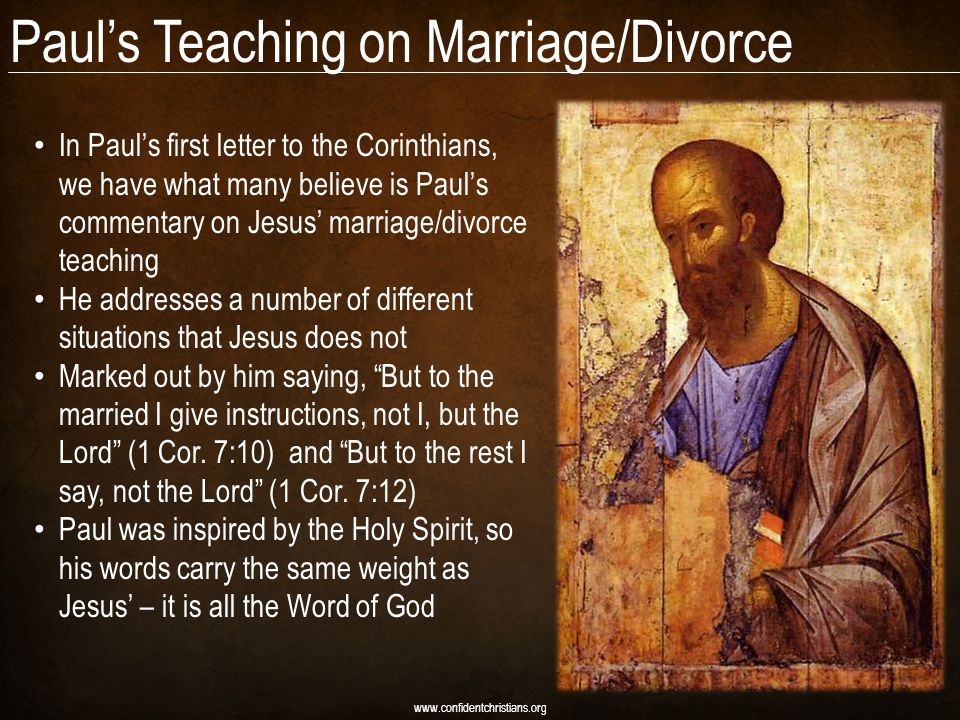 Paul's Teaching on Marriage/Divorce www.confidentchristians.org In Paul's first letter to the Corinthians, we have what many believe is Paul's comment