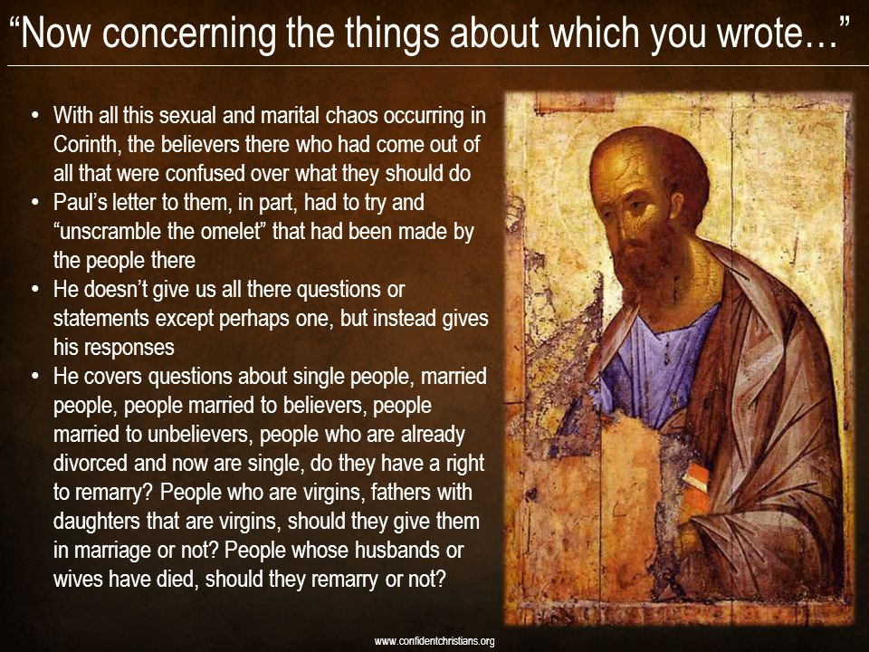 """Now concerning the things about which you wrote…"" www.confidentchristians.org With all this sexual and marital chaos occurring in Corinth, the believ"