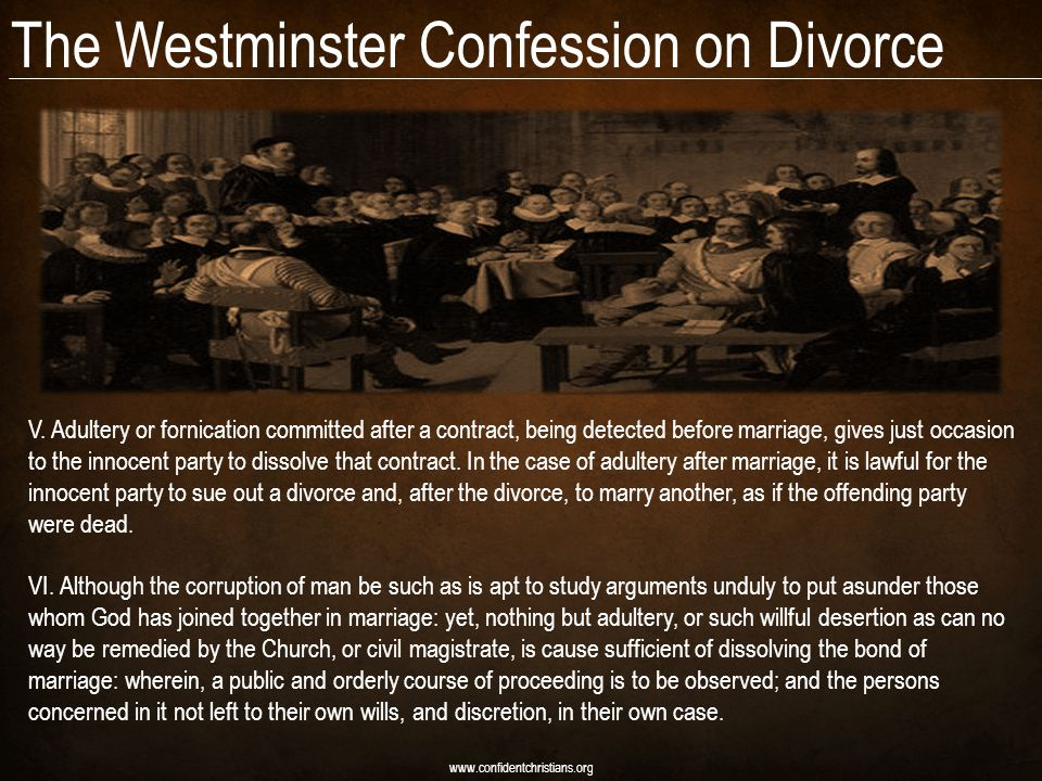 The Westminster Confession on Divorce www.confidentchristians.org V. Adultery or fornication committed after a contract, being detected before marriag