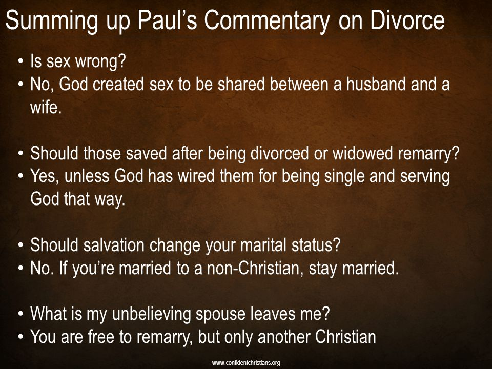 Summing up Paul's Commentary on Divorce www.confidentchristians.org Is sex wrong? No, God created sex to be shared between a husband and a wife. Shoul