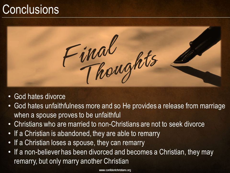 Conclusions www.confidentchristians.org God hates divorce God hates unfaithfulness more and so He provides a release from marriage when a spouse prove