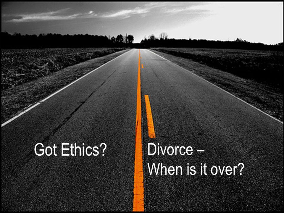 Got Ethics Divorce – When is it over
