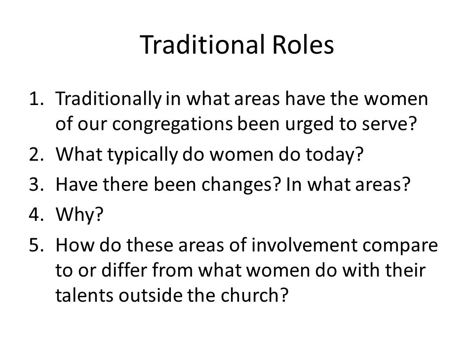 Traditional Roles 1.Traditionally in what areas have the women of our congregations been urged to serve.