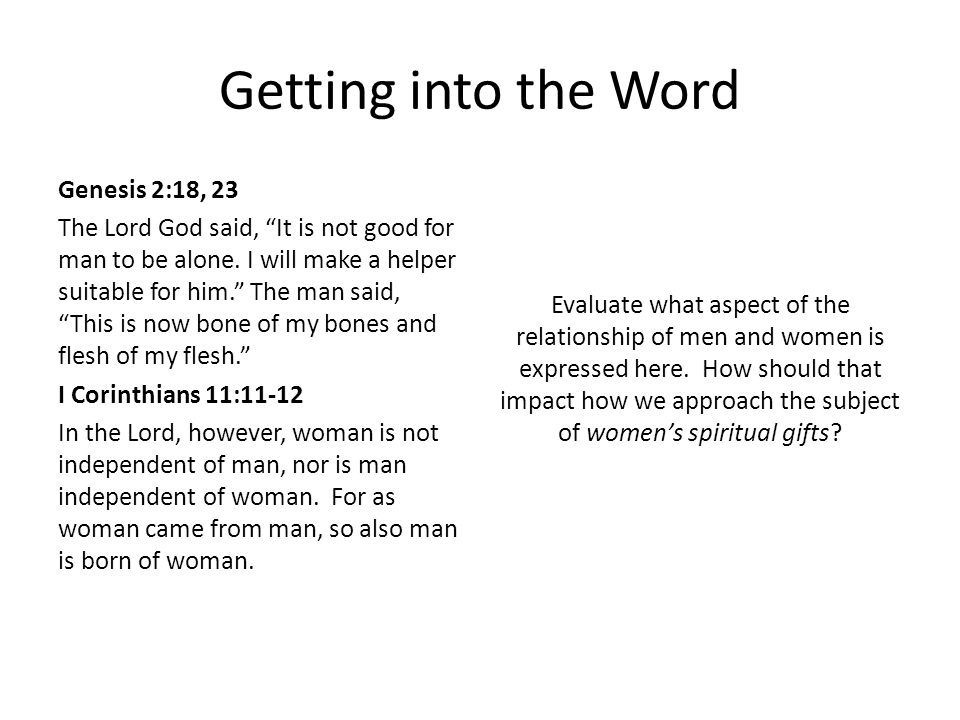 Getting into the Word Genesis 2:18, 23 The Lord God said, It is not good for man to be alone.
