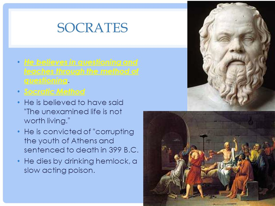 """SOCRATES He believes in questioning and teaches through the method of questioning. Socratic Method He is believed to have said """" The unexamined life i"""
