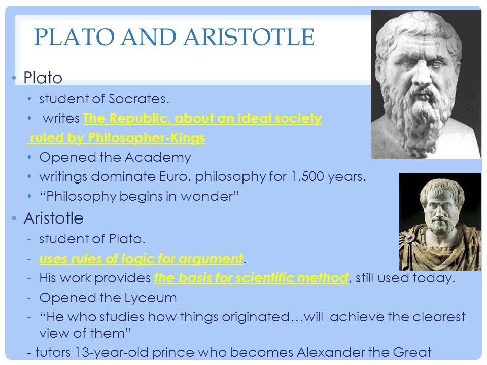 PLATO AND ARISTOTLE Plato student of Socrates. writes The Republic, about an ideal society ruled by Philosopher-Kings Opened the Academy writings domi