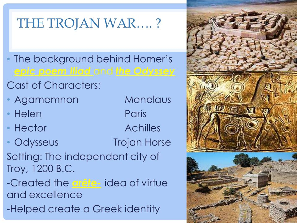 THE TROJAN WAR…. ? The background behind Homer's epic poem Iliad and the Odyssey Cast of Characters: Agamemnon Menelaus Helen Paris Hector Achilles Od