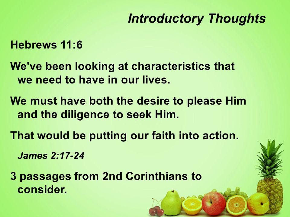 Introductory Thoughts Hebrews 11:6 We ve been looking at characteristics that we need to have in our lives.
