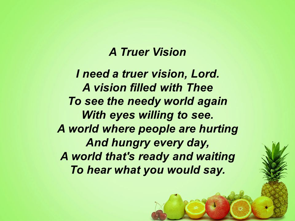 A Truer Vision I need a truer vision, Lord.