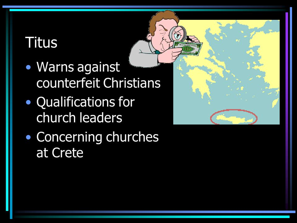 Titus Warns against counterfeit Christians Qualifications for church leaders Concerning churches at Crete