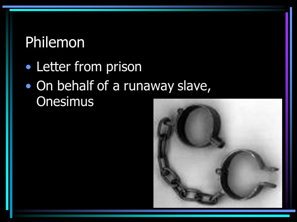 Philemon Letter from prison On behalf of a runaway slave, Onesimus
