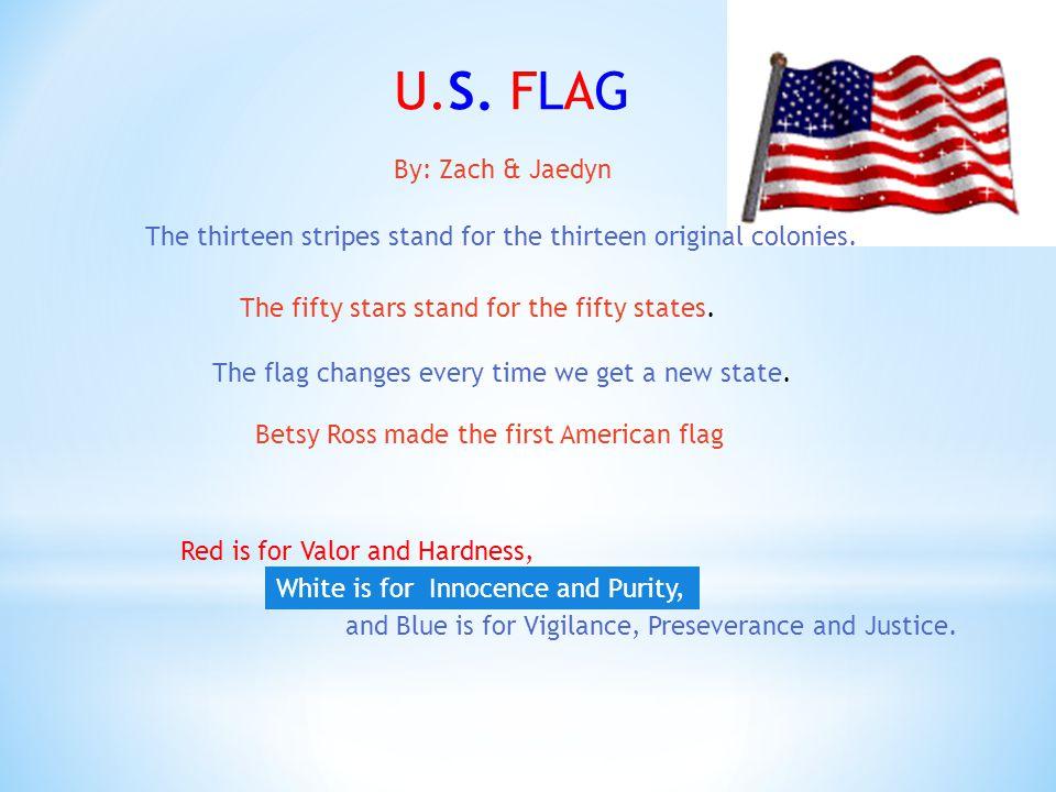 U.S. FLAG By: Zach & Jaedyn The thirteen stripes stand for the thirteen original colonies..