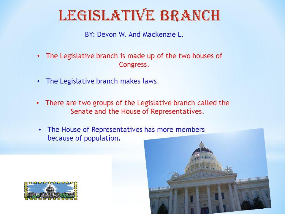 LEGIslative branch BY: Devon W. And Mackenzie L.