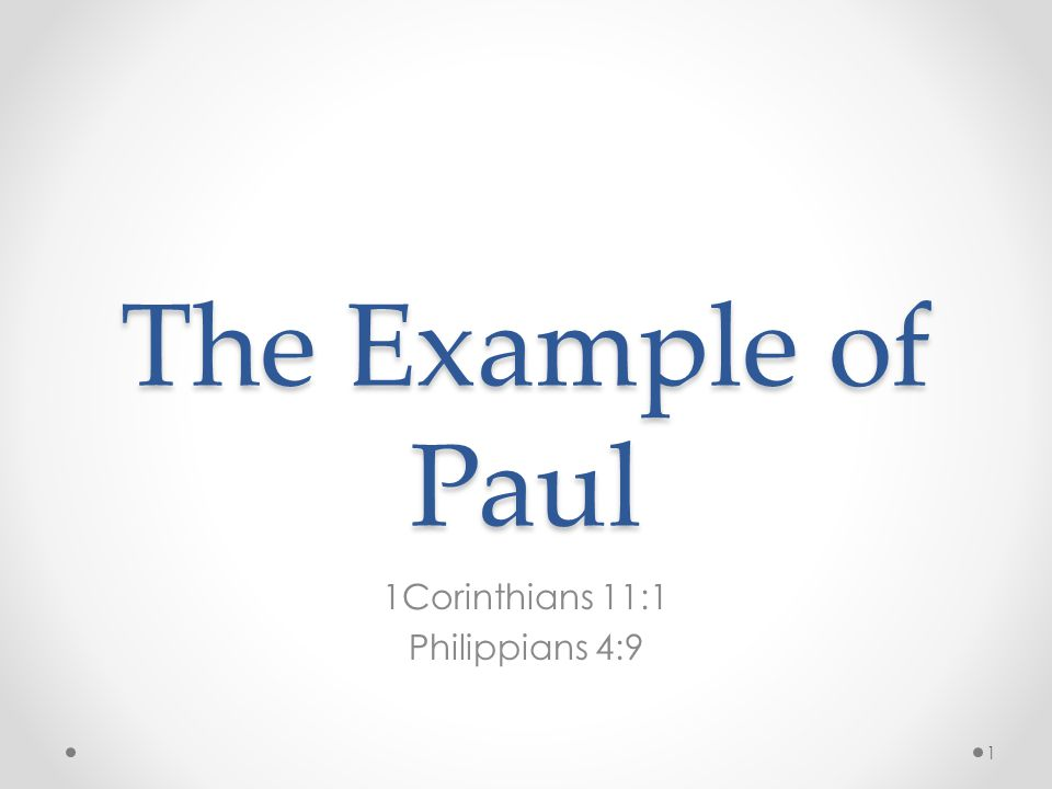 The Example of Paul 1Corinthians 11:1 Philippians 4:9 1
