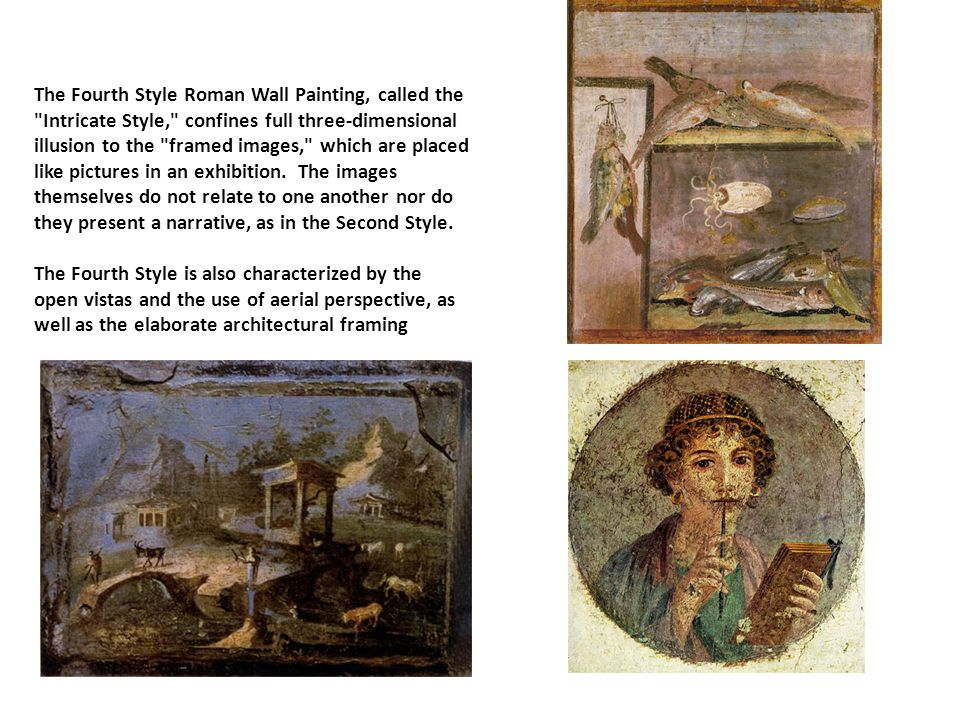 The Fourth Style Roman Wall Painting, called the Intricate Style, confines full three-dimensional illusion to the framed images, which are placed like pictures in an exhibition.