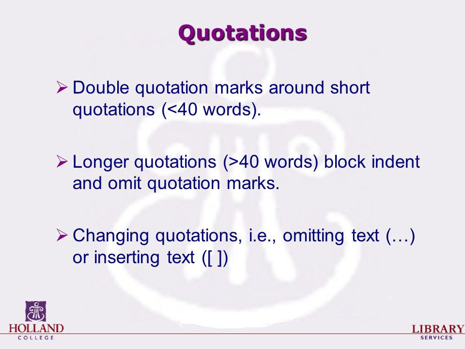 Quotations  Double quotation marks around short quotations (<40 words).
