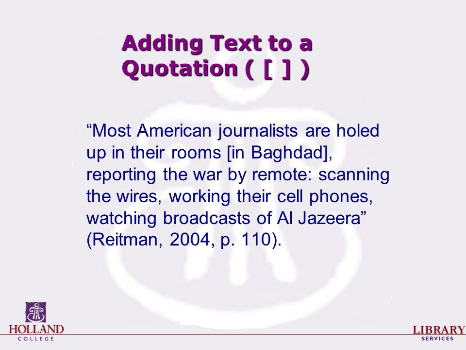 "Adding Text to a Quotation ( [ ] ) ""Most American journalists are holed up in their rooms [in Baghdad], reporting the war by remote: scanning the wire"