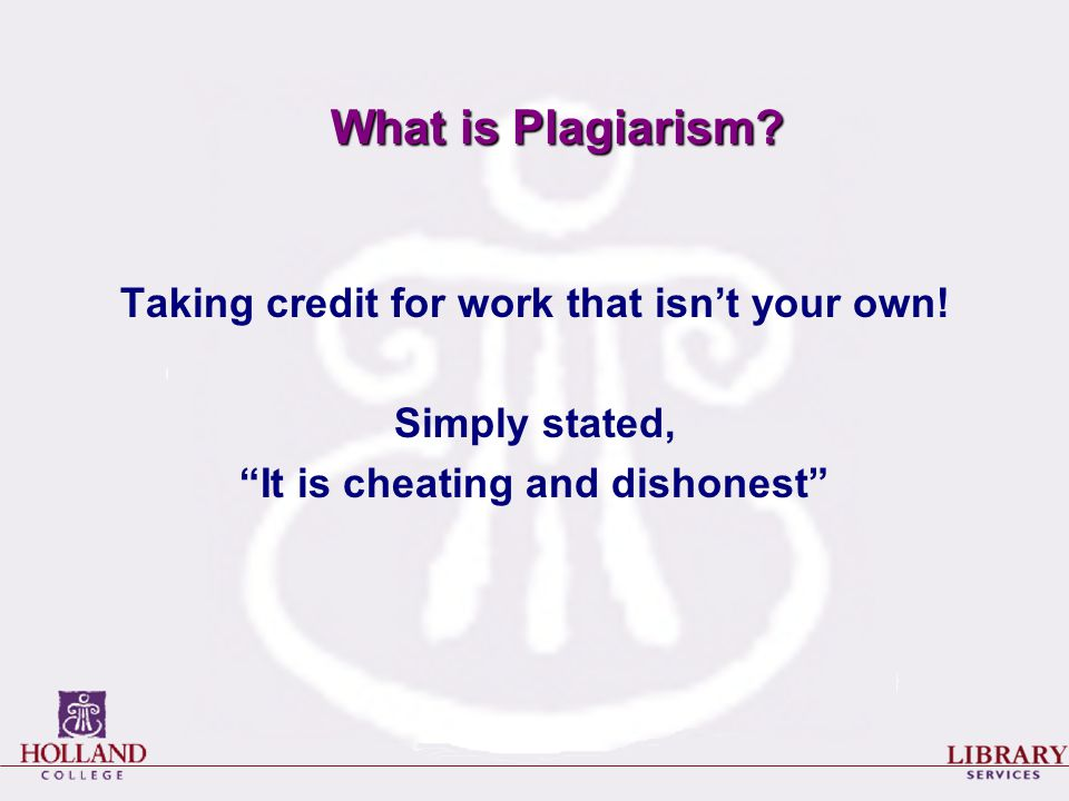 "What is Plagiarism? Taking credit for work that isn't your own! Simply stated, ""It is cheating and dishonest"""