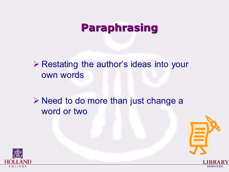 Paraphrasing  Restating the author's ideas into your own words  Need to do more than just change a word or two