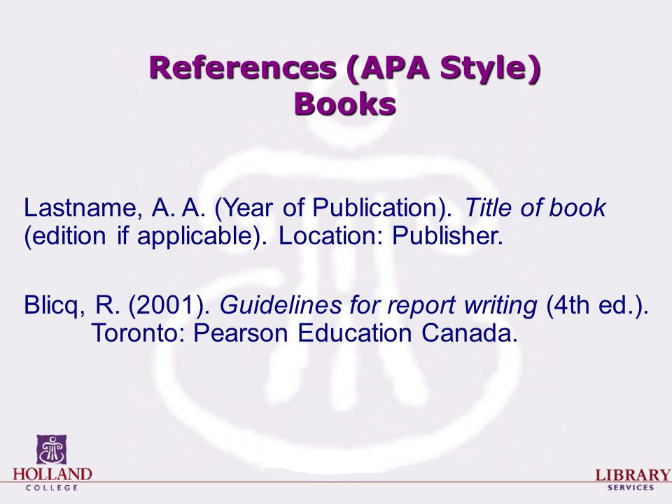 References (APA Style) Books Lastname, A. A. (Year of Publication).