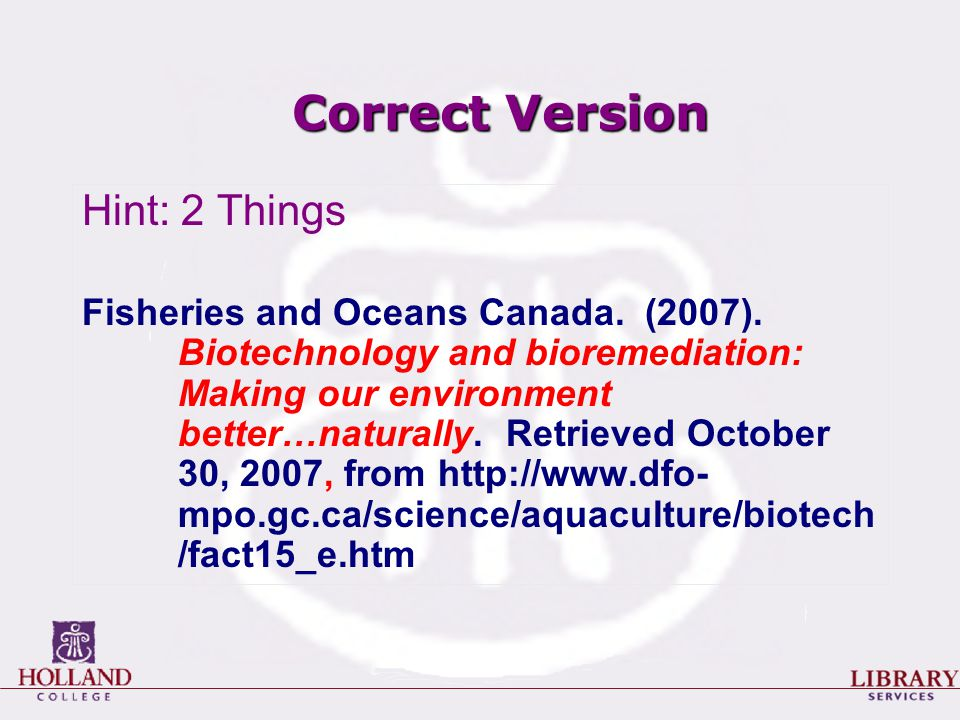 Correct Version Hint: 2 Things Fisheries and Oceans Canada. (2007). Biotechnology and bioremediation: Making our environment better…naturally. Retriev