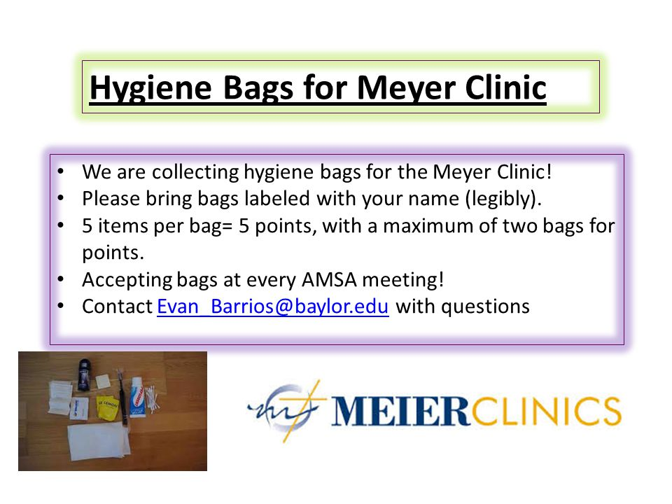 Hygiene Bags for Meyer Clinic We are collecting hygiene bags for the Meyer Clinic.