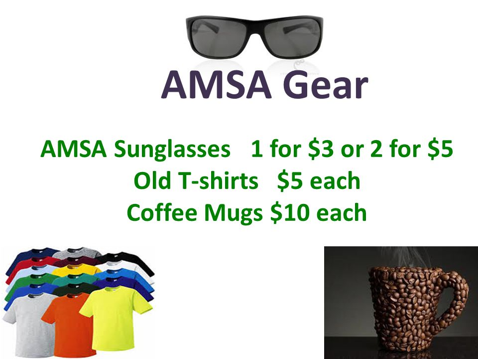 AMSA Sunglasses 1 for $3 or 2 for $5 Old T-shirts$5 each Coffee Mugs$10 each AMSA Gear