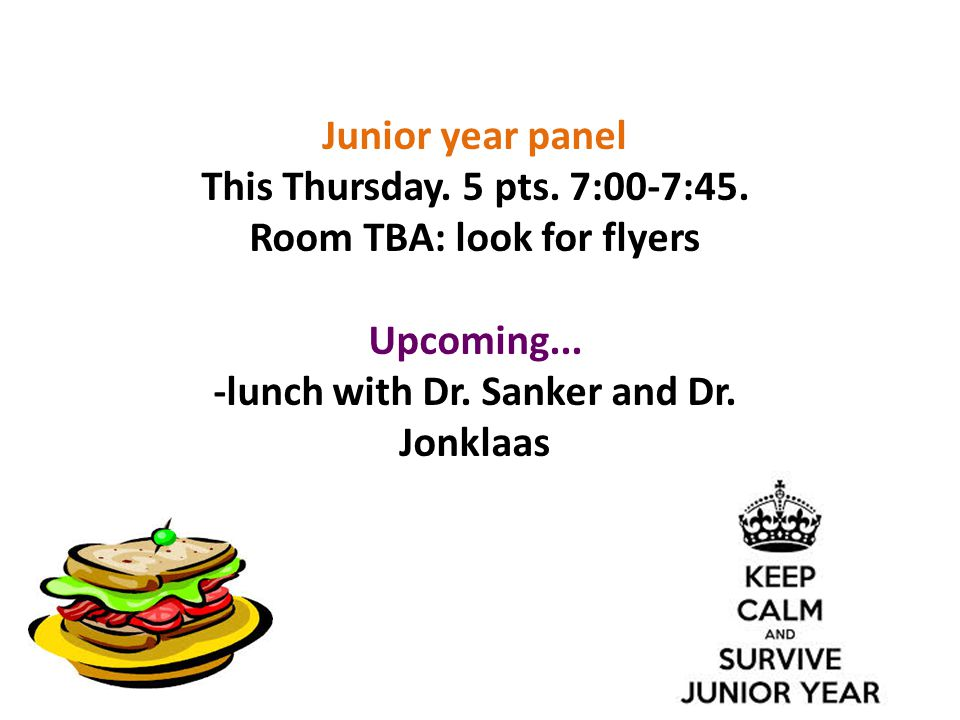 Junior year panel This Thursday. 5 pts. 7:00-7:45.