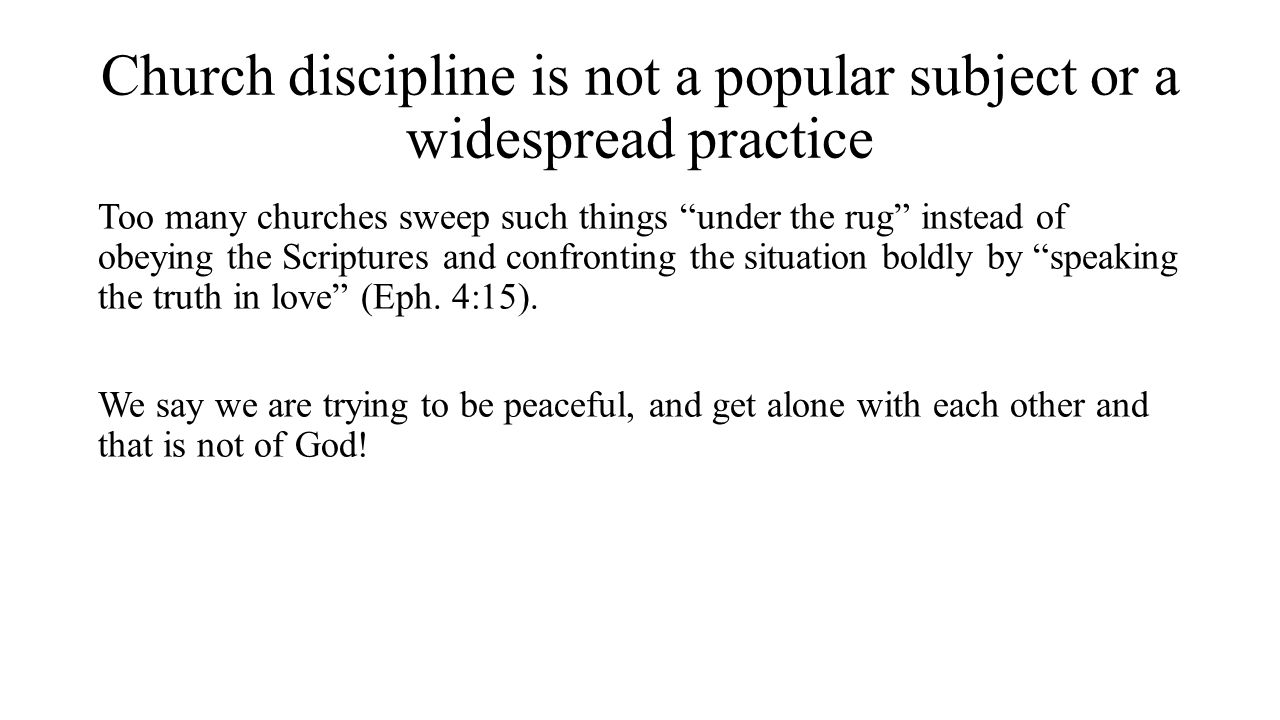 """Church discipline is not a popular subject or a widespread practice Too many churches sweep such things """"under the rug"""" instead of obeying the Scriptu"""