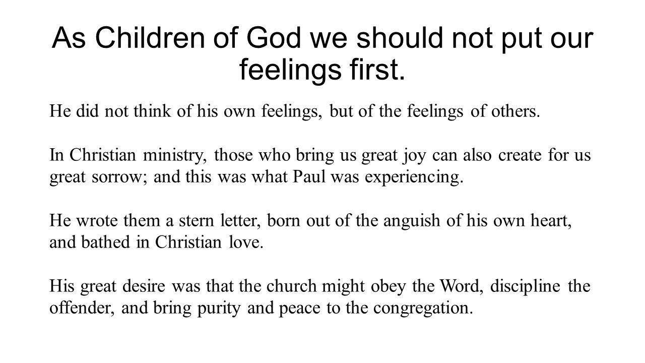 As Children of God we should not put our feelings first. He did not think of his own feelings, but of the feelings of others. In Christian ministry, t