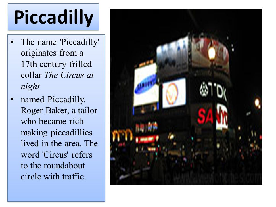 Piccadilly The name Piccadilly originates from a 17th century frilled collar The Circus at night named Piccadilly.